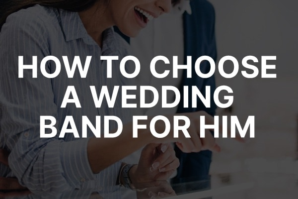 """A woman looking at different wedding bands with the words, """"how to choose a wedding band for him."""""""